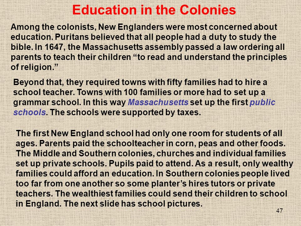 47 The first New England school had only one room for students of all ages. Parents paid the schoolteacher in corn, peas and other foods. The Middle a