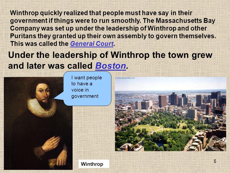 5 Winthrop quickly realized that people must have say in their government if things were to run smoothly. The Massachusetts Bay Company was set up und