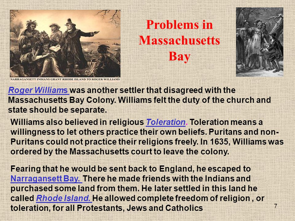 7 Fearing that he would be sent back to England, he escaped to Narragansett Bay. There he made friends with the Indians and purchased some land from t