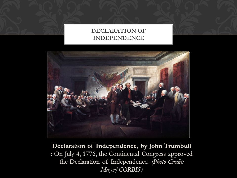 Declaration of Independence, by John Trumbull : On July 4, 1776, the Continental Congress approved the Declaration of Independence. (Photo Credit: May