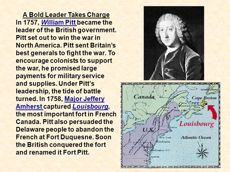 18 A Bold Leader Takes Charge In 1757, William Pitt became the leader of the British government. Pitt set out to win the war in North America. Pitt se