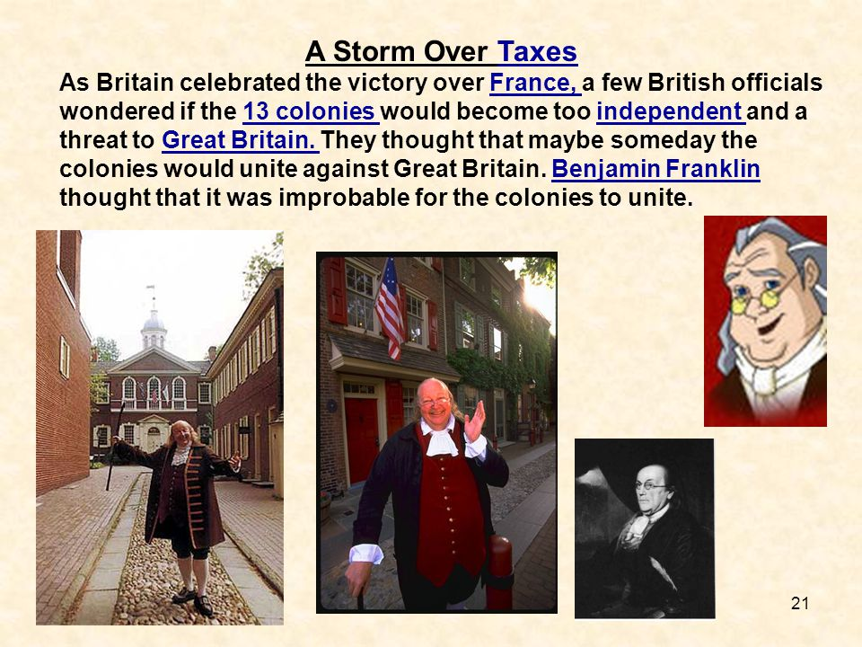 21 A Storm Over TaxesTaxes As Britain celebrated the victory over France, a few British officials wondered if the 13 colonies would become too indepen