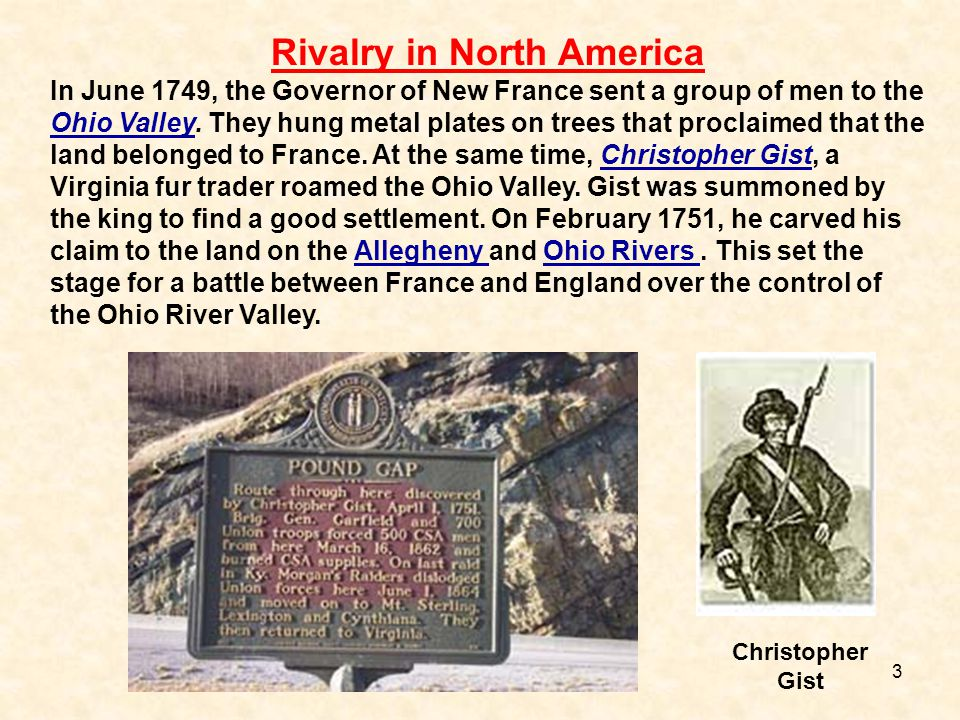 3 Rivalry in North America In June 1749, the Governor of New France sent a group of men to the Ohio Valley. They hung metal plates on trees that procl