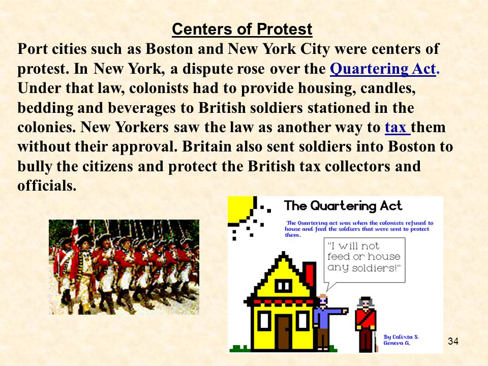 34 Centers of Protest Port cities such as Boston and New York City were centers of protest. In New York, a dispute rose over the Quartering Act. Under