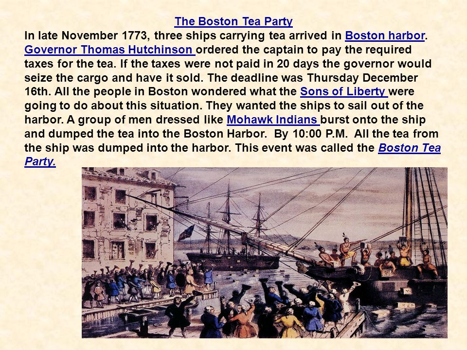 39 The Boston Tea Party In late November 1773, three ships carrying tea arrived in Boston harbor. Governor Thomas Hutchinson ordered the captain to pa