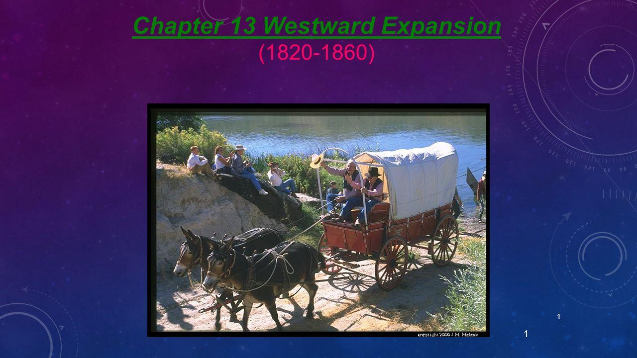 1 1 Chapter 13 Westward Expansion (1820-1860)