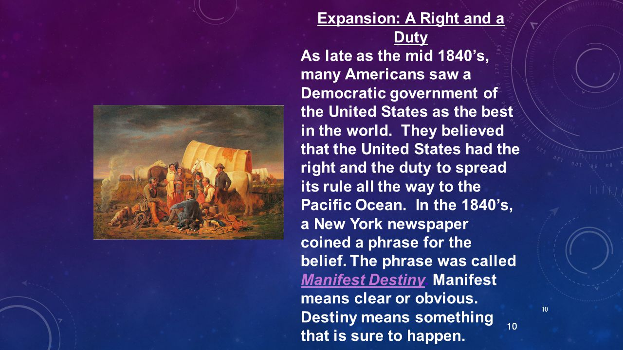 10 Expansion: A Right and a Duty As late as the mid 1840's, many Americans saw a Democratic government of the United States as the best in the world.