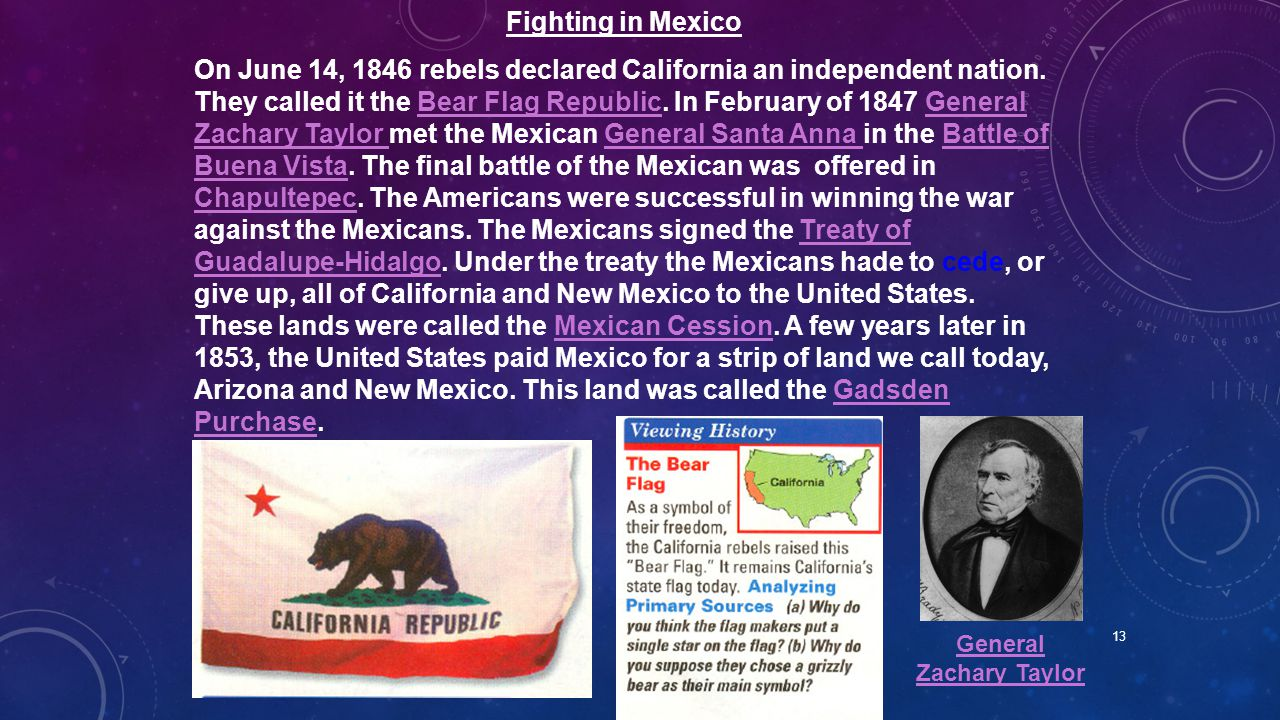 13 Fighting in Mexico On June 14, 1846 rebels declared California an independent nation. They called it the Bear Flag Republic. In February of 1847 Ge