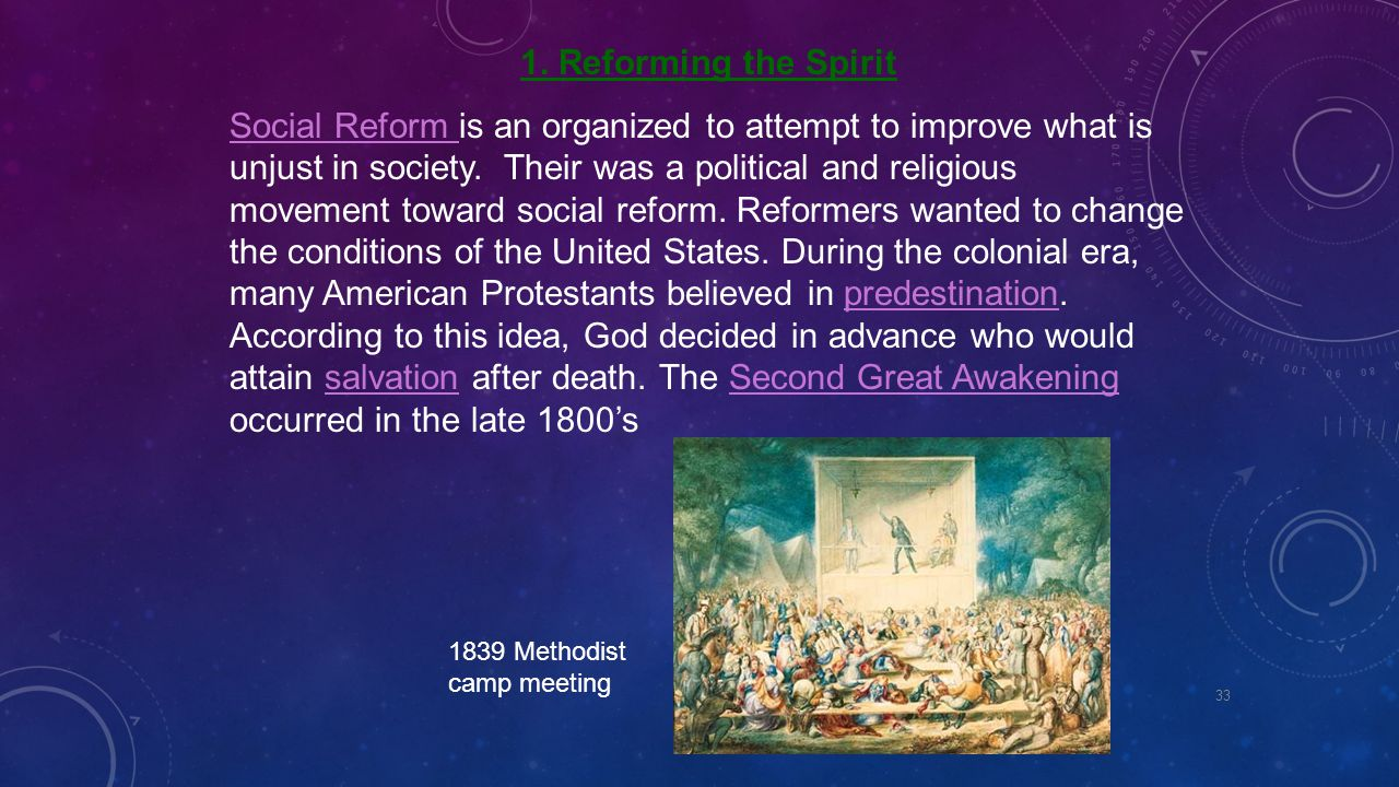 1. Reforming the Spirit Social Reform Social Reform is an organized to attempt to improve what is unjust in society. Their was a political and religio