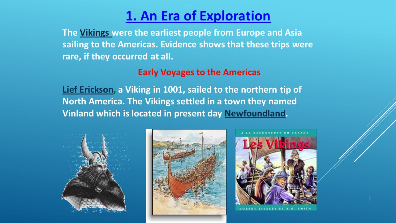 1. An Era of Exploration The Vikings were the earliest people from Europe and Asia sailing to the Americas. Evidence shows that these trips were rare,