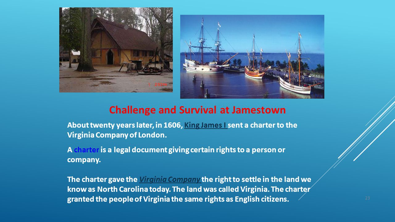 23 Challenge and Survival at Jamestown About twenty years later, in 1606, King James I sent a charter to the Virginia Company of London.King James I A