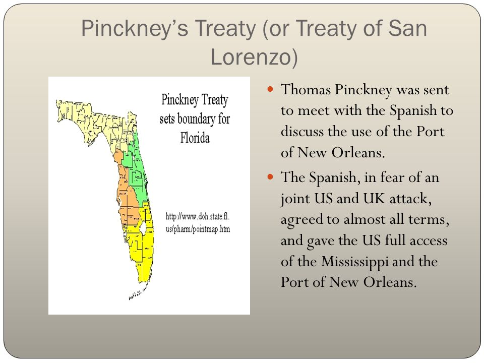 Pinckney's Treaty (or Treaty of San Lorenzo) Thomas Pinckney was sent to meet with the Spanish to discuss the use of the Port of New Orleans. The Span