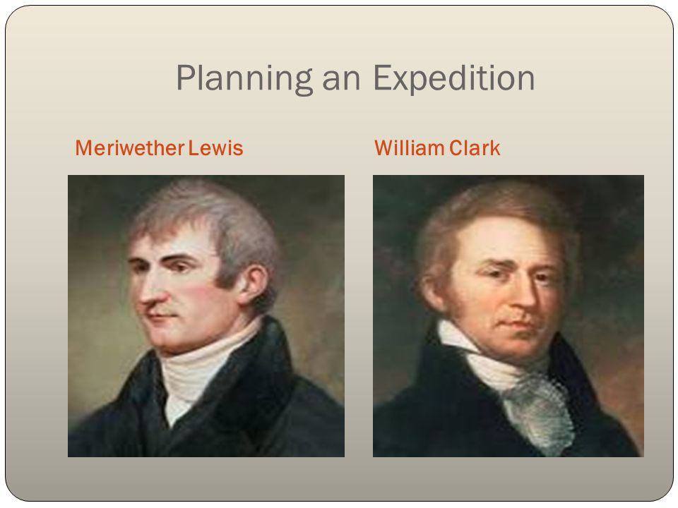Planning an Expedition Meriwether LewisWilliam Clark