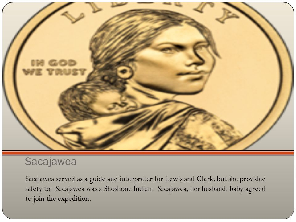 Sacajawea Sacajawea served as a guide and interpreter for Lewis and Clark, but she provided safety to. Sacajawea was a Shoshone Indian. Sacajawea, her