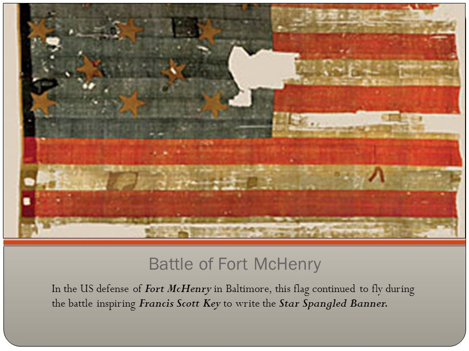 Battle of Fort McHenry In the US defense of Fort McHenry in Baltimore, this flag continued to fly during the battle inspiring Francis Scott Key to wri