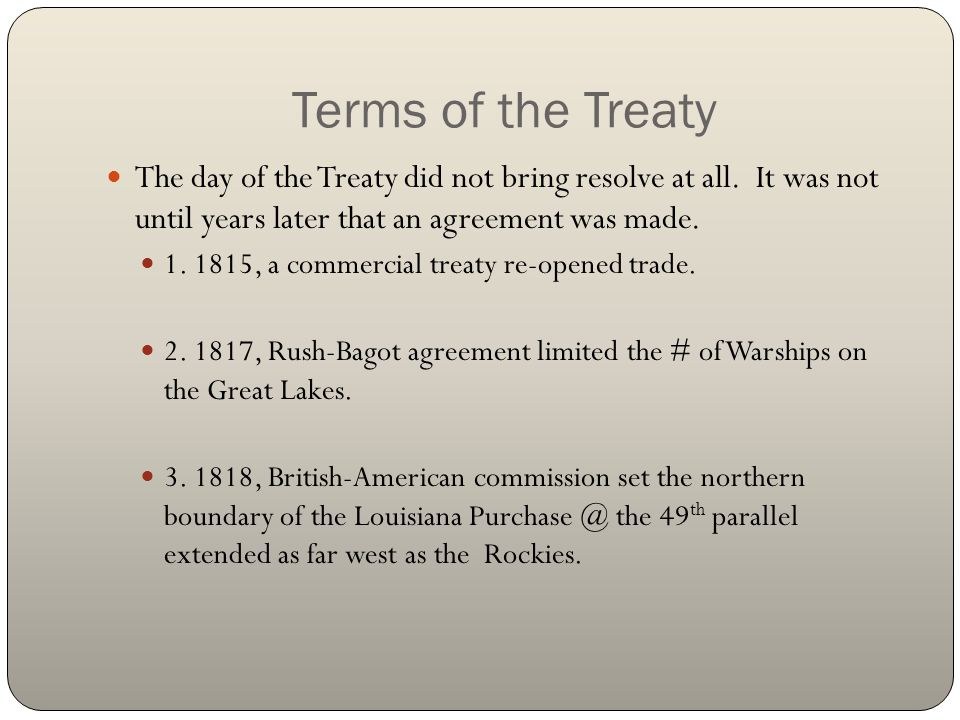 The day of the Treaty did not bring resolve at all. It was not until years later that an agreement was made. 1. 1815, a commercial treaty re-opened tr