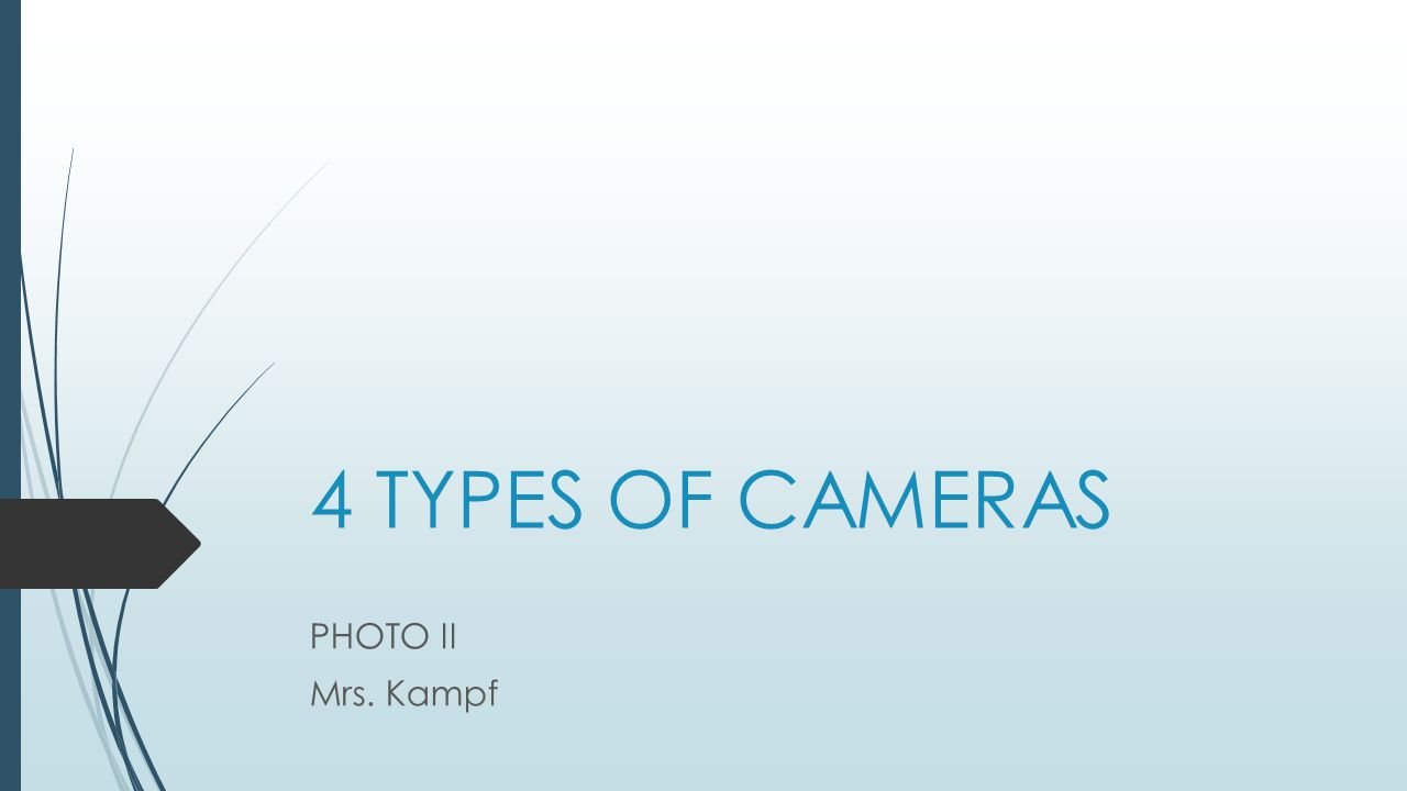4 TYPES OF CAMERAS PHOTO II Mrs. Kampf
