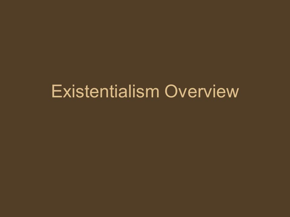 Existentialism Overview