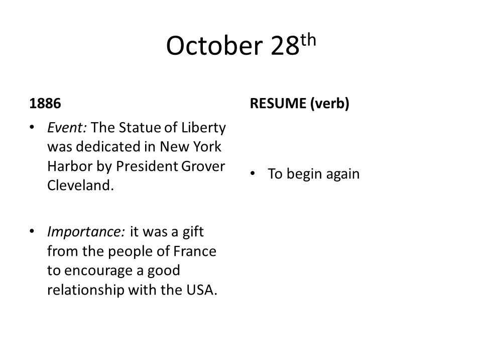 October 28 th 1886 Event: The Statue of Liberty was dedicated in New York Harbor by President Grover Cleveland. Importance: it was a gift from the peo