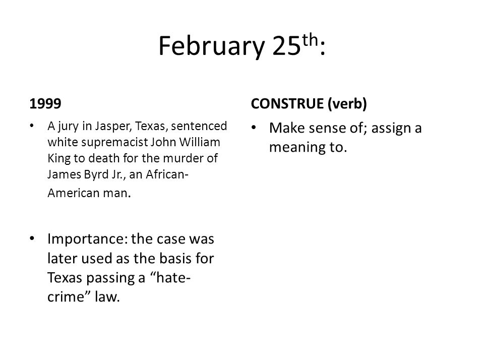 February 25 th : 1999 A jury in Jasper, Texas, sentenced white supremacist John William King to death for the murder of James Byrd Jr., an African- Am