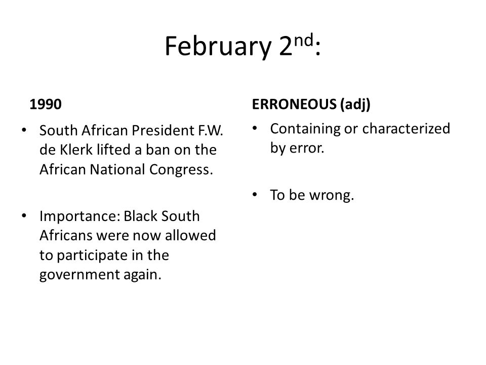 February 2 nd : 1990 South African President F.W.