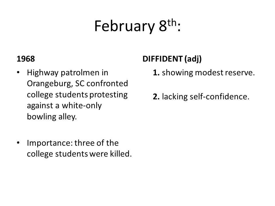 February 8 th : 1968 Highway patrolmen in Orangeburg, SC confronted college students protesting against a white-only bowling alley. Importance: three