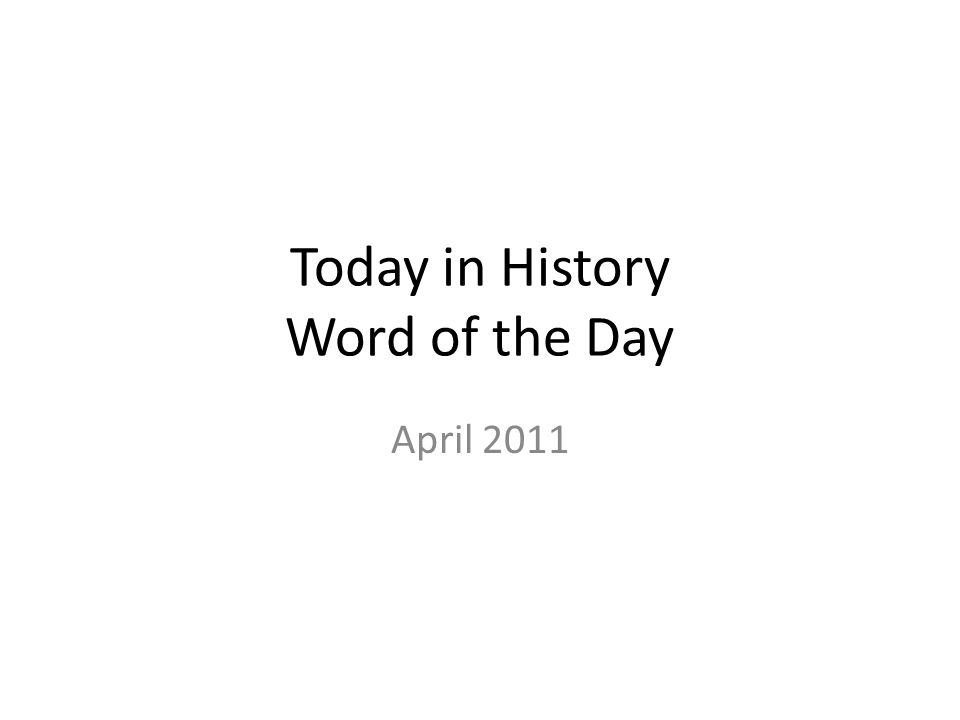 Today in History Word of the Day April 2011
