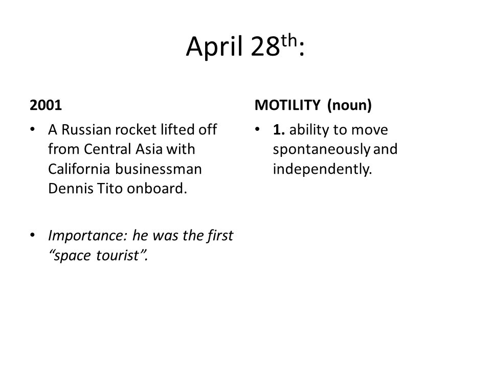 April 28 th : 2001 A Russian rocket lifted off from Central Asia with California businessman Dennis Tito onboard.