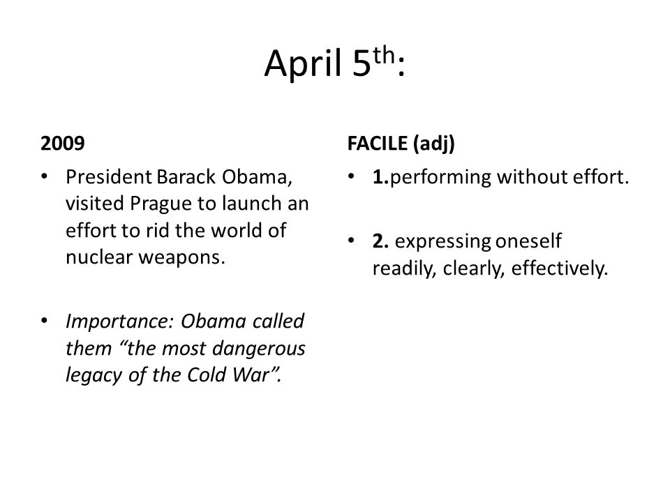 April 5 th : 2009 President Barack Obama, visited Prague to launch an effort to rid the world of nuclear weapons.