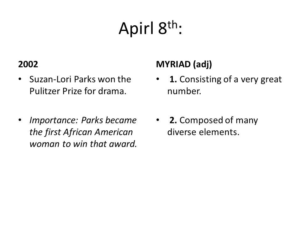 Apirl 8 th : 2002 Suzan-Lori Parks won the Pulitzer Prize for drama.