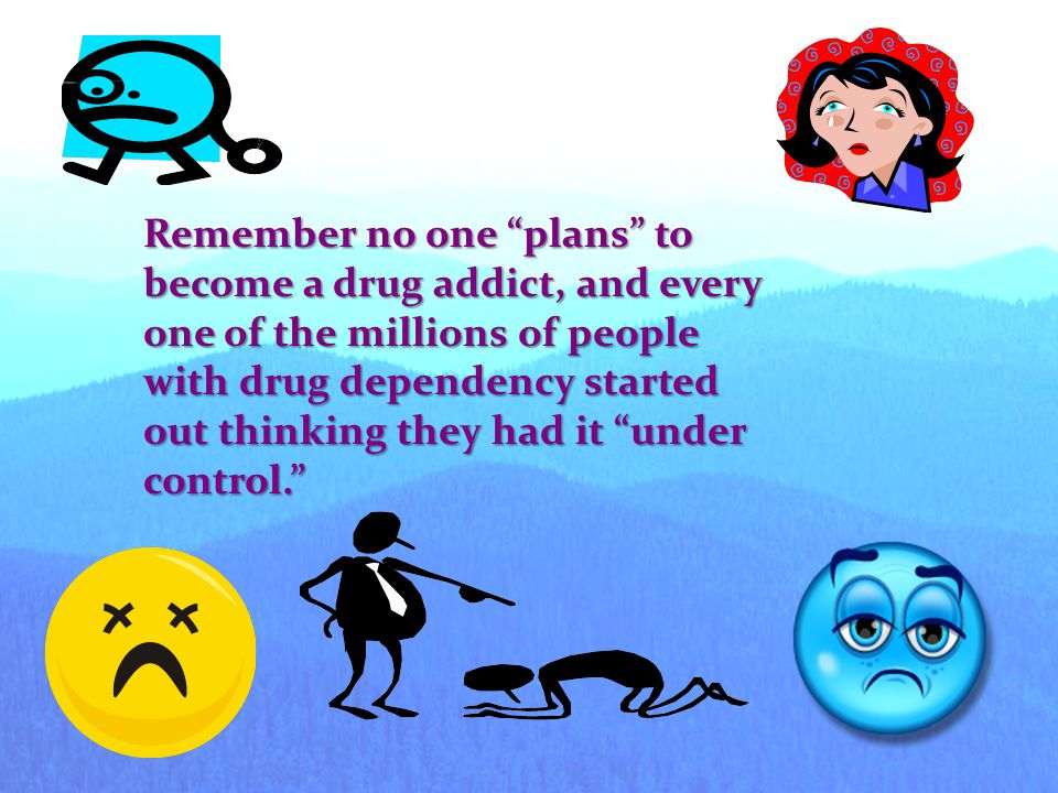There is a complicated list of reasons why people try or use drugs. Some people do it to change the way they feel, but by taking drugs, they haven't c