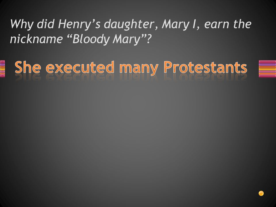 Why did Henry's daughter, Mary I, earn the nickname Bloody Mary