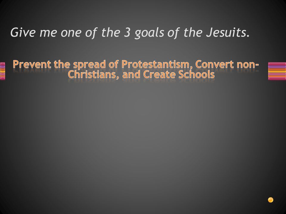 Give me one of the 3 goals of the Jesuits.