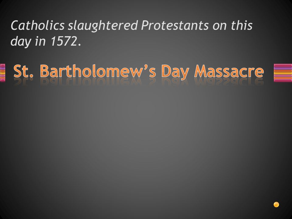 Catholics slaughtered Protestants on this day in 1572.
