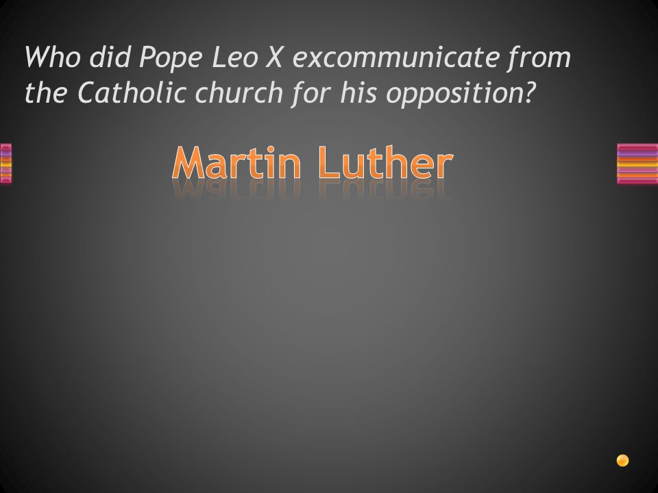 Who did Pope Leo X excommunicate from the Catholic church for his opposition