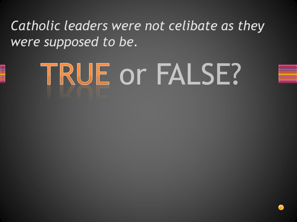 TRUE or FALSE Catholic leaders were not celibate as they were supposed to be.