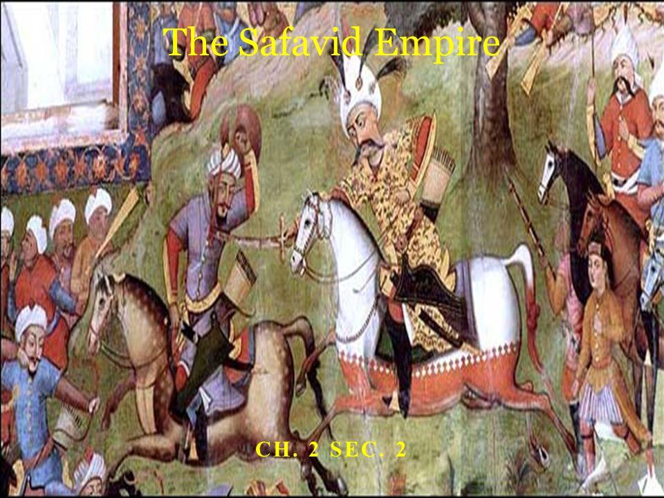 CH. 2 SEC. 2 The Safavid Empire