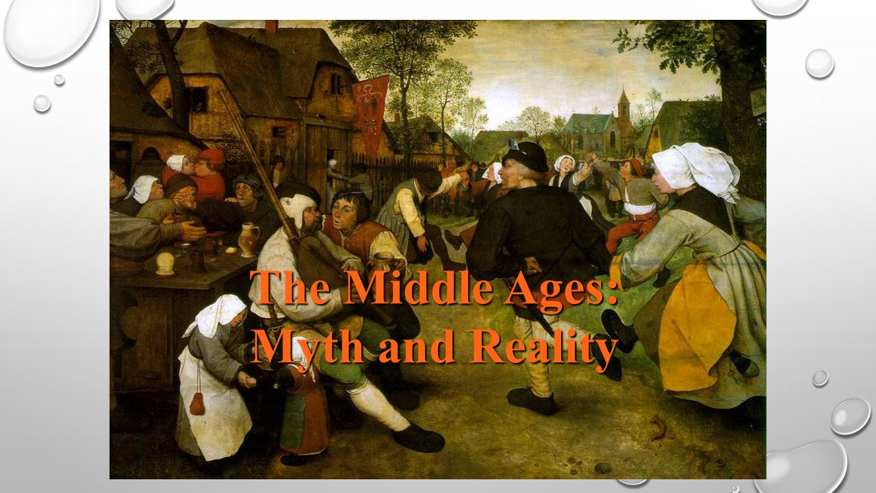 THE MIDDLE AGES: THE MYTH WE THINK OF KNIGHTS IN SHINING ARMOR, LAVISH BANQUETS, WANDERING MINSTRELS, KINGS, QUEENS, BISHOPS, MONKS, PILGRIMS, AND GLORIOUS PAGEANTRY.