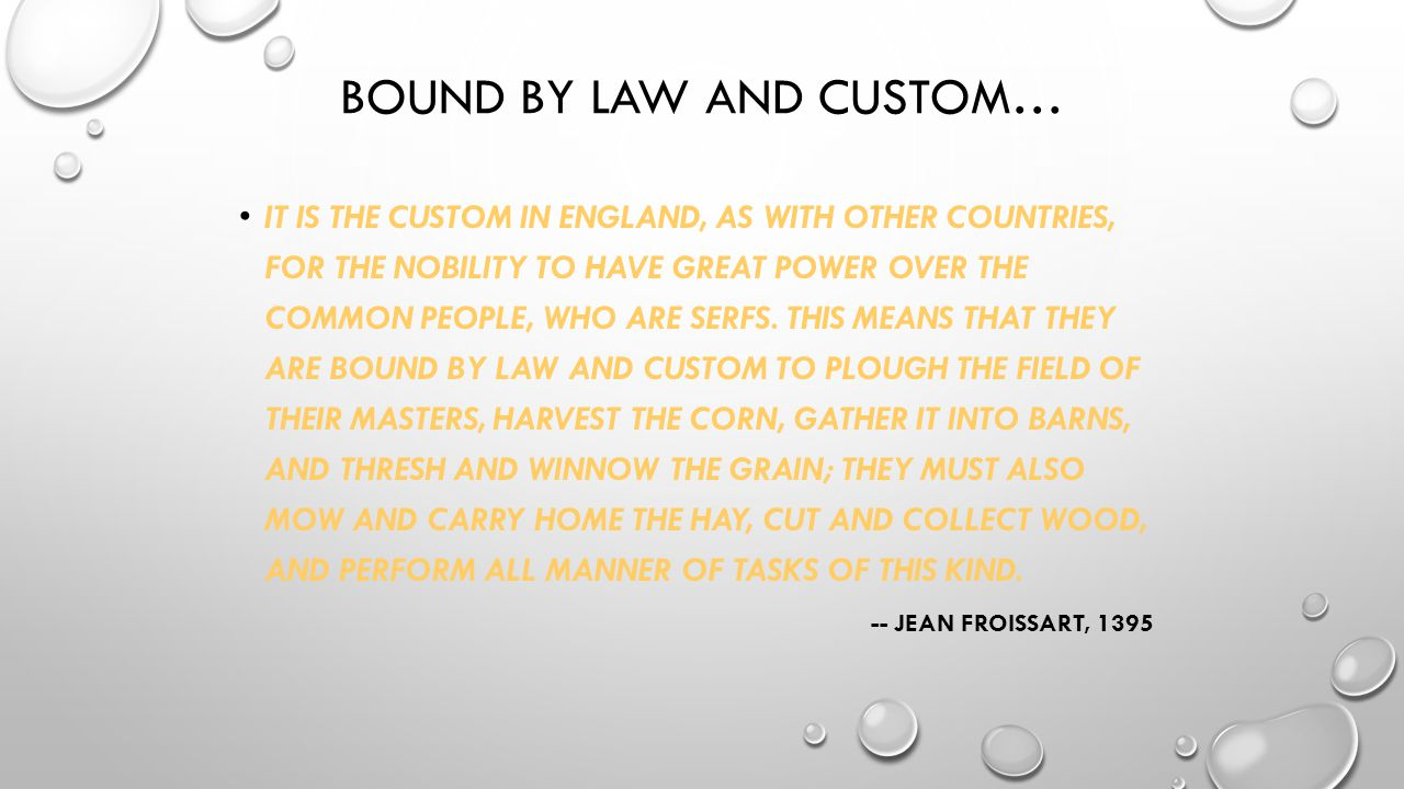BOUND BY LAW AND CUSTOM… IT IS THE CUSTOM IN ENGLAND, AS WITH OTHER COUNTRIES, FOR THE NOBILITY TO HAVE GREAT POWER OVER THE COMMON PEOPLE, WHO ARE SE