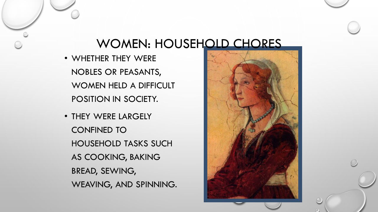 WOMEN: HOUSEHOLD CHORES WHETHER THEY WERE NOBLES OR PEASANTS, WOMEN HELD A DIFFICULT POSITION IN SOCIETY. THEY WERE LARGELY CONFINED TO HOUSEHOLD TASK