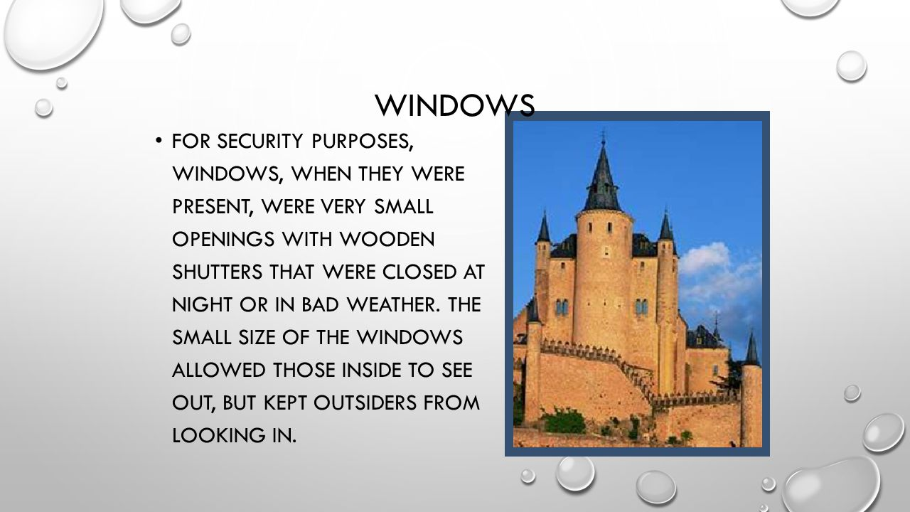 WINDOWS FOR SECURITY PURPOSES, WINDOWS, WHEN THEY WERE PRESENT, WERE VERY SMALL OPENINGS WITH WOODEN SHUTTERS THAT WERE CLOSED AT NIGHT OR IN BAD WEAT