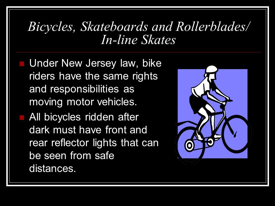 Bicycles, Skateboards and Rollerblades/ In-line Skates Motorists signaling a right turn must yield to bicyclists, skateboarders and in-line skaters moving through an intersection.