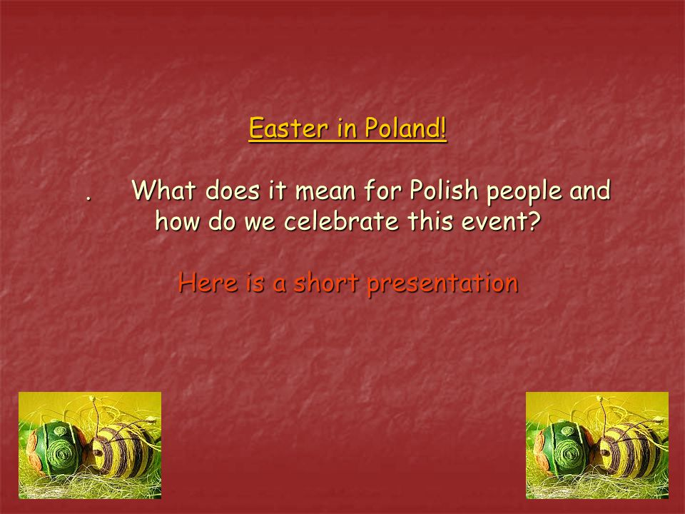 Easter in Poland!. What does it mean for Polish people and how do we celebrate this event.