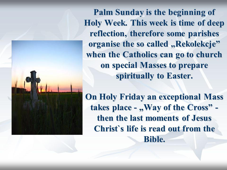 "Palm Sunday is the beginning of Holy Week. This week is time of deep reflection, therefore some parishes organise the so called ""Rekolekcje"" when the"