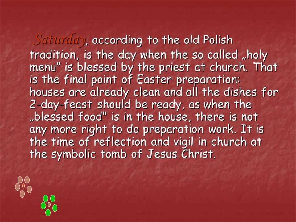 "Saturday, according to the old Polish tradition, is the day when the so called ""holy menu is blessed by the priest at church."