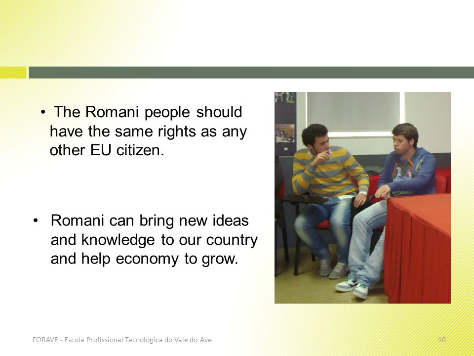 Romani can bring new ideas and knowledge to our country and help economy to grow.