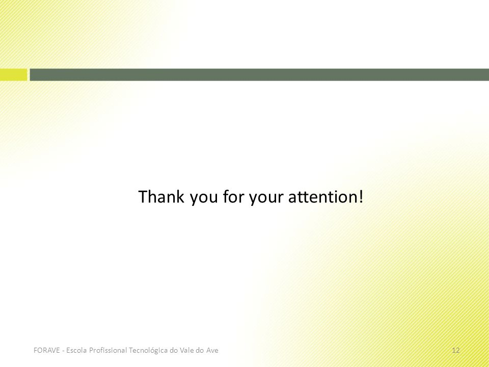 Thank you for your attention! 12FORAVE - Escola Profissional Tecnológica do Vale do Ave