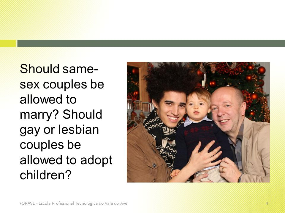 4 Should same- sex couples be allowed to marry.