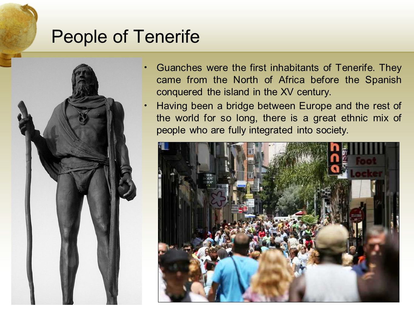 People of Tenerife Guanches were the first inhabitants of Tenerife.