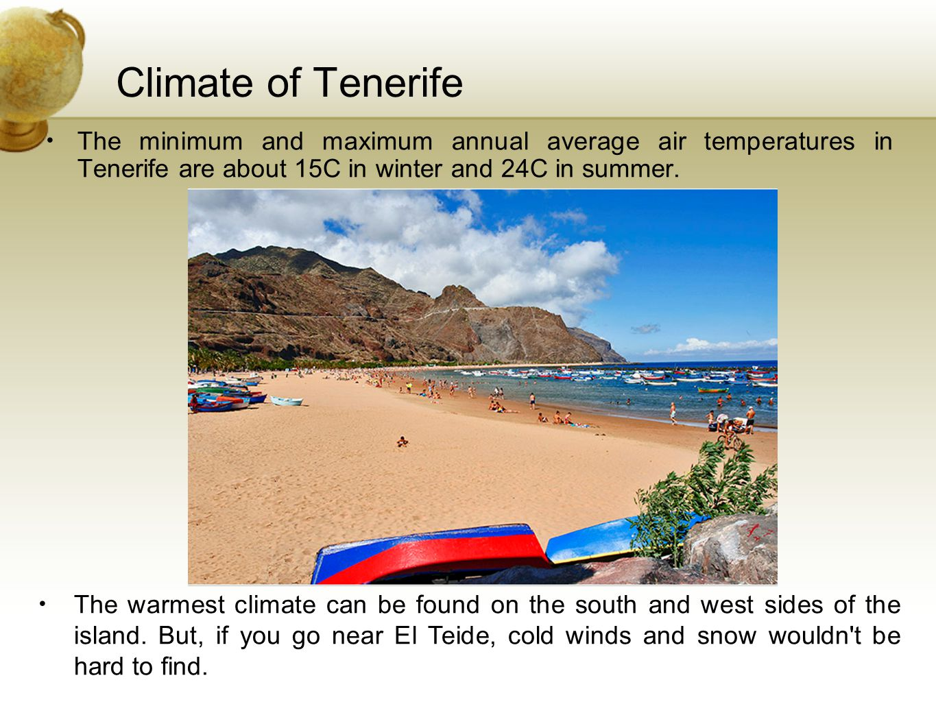 Climate of Tenerife The minimum and maximum annual average air temperatures in Tenerife are about 15C in winter and 24C in summer.